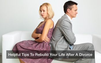 Helpful Tips To Rebuild Your Life After A Divorce