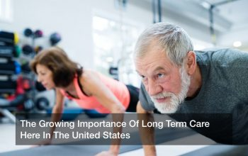 The Growing Importance Of Long Term Care Here In The United States