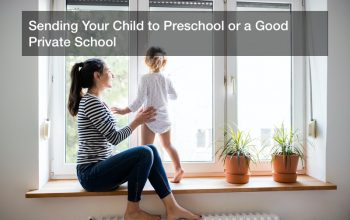 Sending Your Child to Preschool or a Good Private School