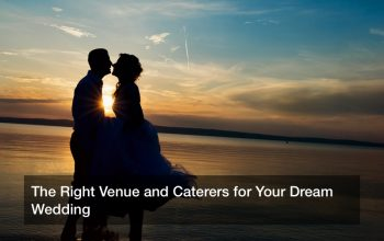 The Right Venue and Caterers for Your Dream Wedding