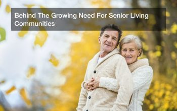 Behind The Growing Need For Senior Living Communities