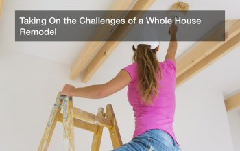 Taking On the Challenges of a Whole House Remodel