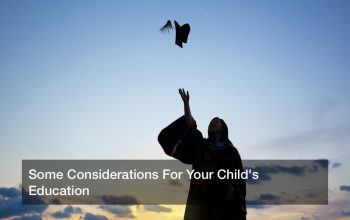 Some Considerations For Your Child's Education