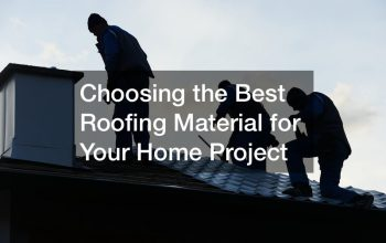 Choosing the Best Roofing Material for Your Home Project